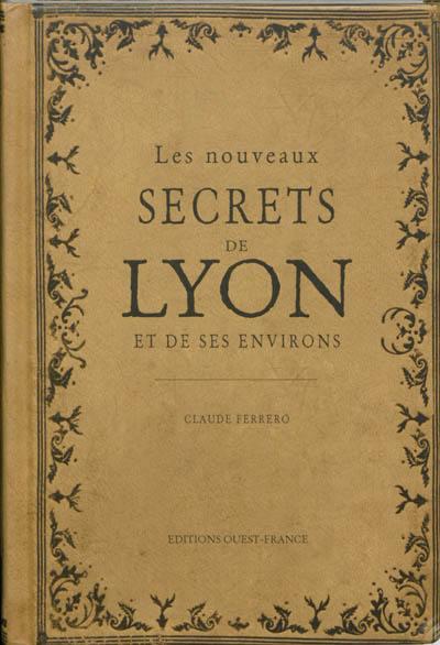 Les nouveaux secrets de Lyon et de ses environs