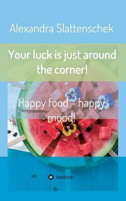 Your luck is just around the corner! Happy food - happy mood!