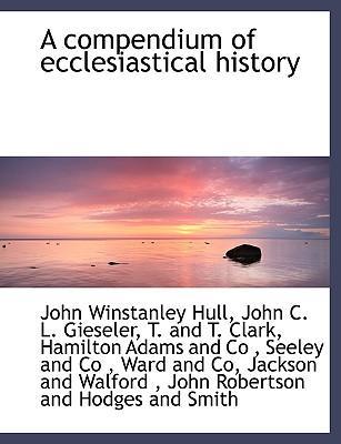 A compendium of ecclesiastical history