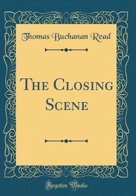 The Closing Scene (Classic Reprint)