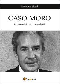 Caso Moro. Un assassinio senza mandanti