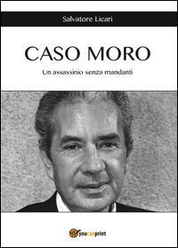 Caso Moro. Un assassinio senza mandanti