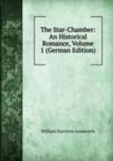 The Star-Chamber: An Historical Romance, Volume 1(German Edition)