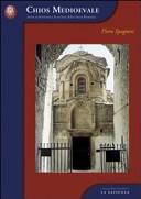 Chios medioevale. Storia architettonica di un'isola della Grecia bizantina