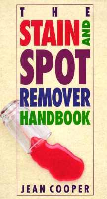 The Stain and Spot Remover Handbook