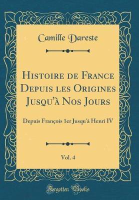 Histoire de France Depuis les Origines Jusqu'à Nos Jours, Vol. 4