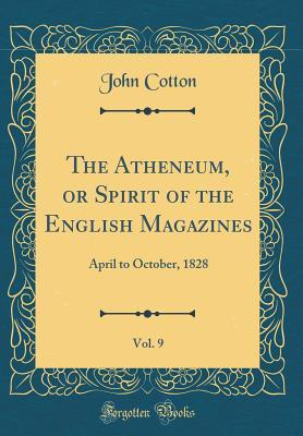 The Atheneum, or Spirit of the English Magazines, Vol. 9