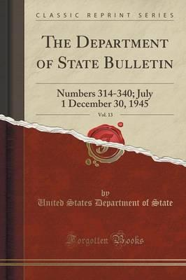 The Department of State Bulletin, Vol. 13