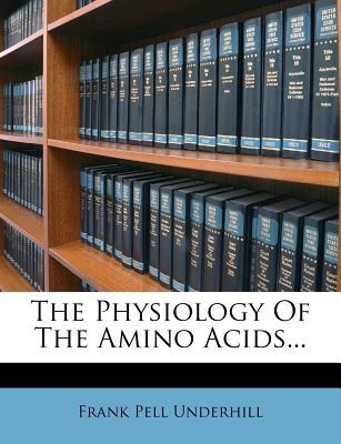 The Physiology of the Amino Acids.