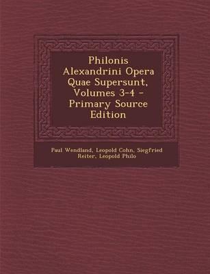 Philonis Alexandrini Opera Quae Supersunt, Volumes 3-4
