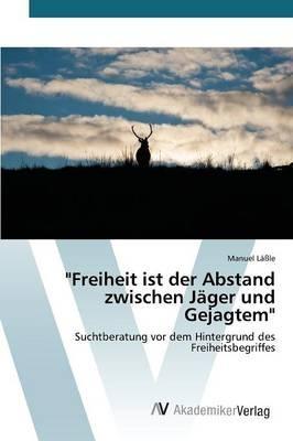 """""""Freiheit ist der Abstand zwischen Jäger und Gejagtem"""""""