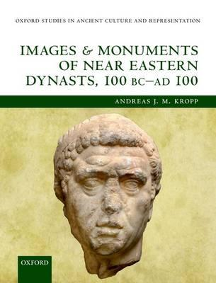 Images and Monuments of Near Eastern Dynasts, 100 BC―AD 100