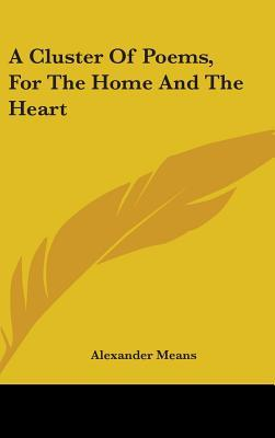 A Cluster Of Poems, For The Home And The Heart