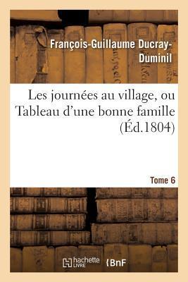 Les Journees au Village, Ou Tableau d'une Bonne Famille. Tome 6