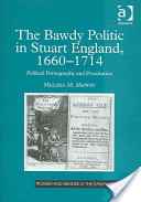 The Bawdy Politic in Stuart England, 1660-1714
