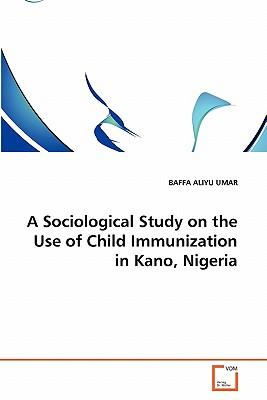 A Sociological Study on the Use of Child Immunization in Kano, Nigeria
