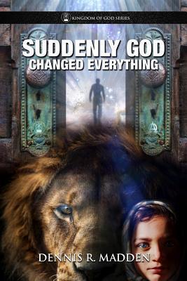Suddenly God Changed Everything
