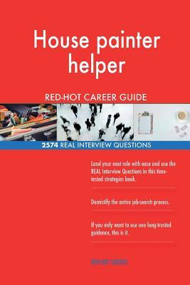 House painter helper RED-HOT Career Guide; 2574 REAL Interview Questions