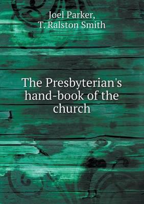 The Presbyterian's Hand-Book of the Church