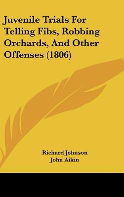 Juvenile Trials For Telling Fibs, Robbing Orchards, And Other Offenses (1806)