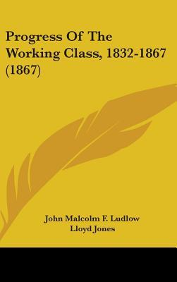 Progress of the Working Class, 1832-1867