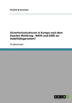Sicherheitsstrukturen in Europa nach dem Zweiten Weltkrieg - NATO und OSZE als Stabilitätsgaranten?