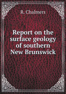 Report on the Surface Geology of Southern New Brunswick