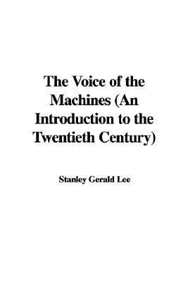 The Voice of the Machines (An Introduction to the Twentieth Century)