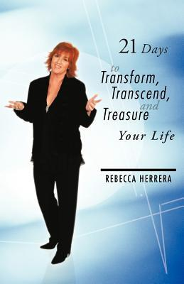 21 Days to Transform, Transcend, and Treasure Your Life