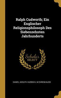 Ralph Cudworth; Ein Englischer Religionsphilosoph Des Siebenzehnten Jahrhunderts