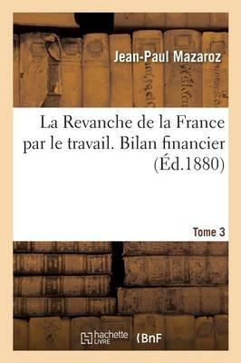 La Revanche de la France par le Travail. Bilan Financier Tome 3