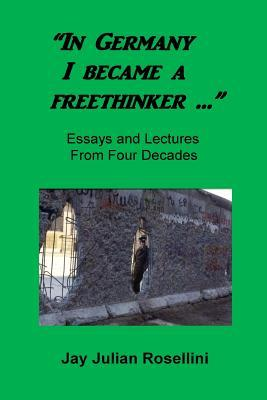 In Germany I Became a Freethinker...