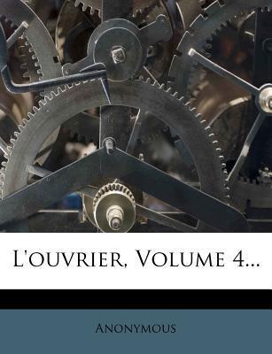 L'Ouvrier, Volume 4...