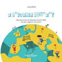 E l'Italia dov'è? Manuale minimo dei Mondiali di Calcio FIFA dal 1930 a oggi per i più piccoli
