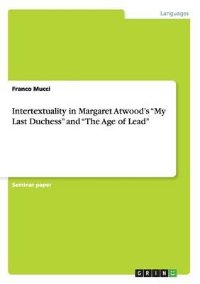 """Intertextuality in Margaret Atwood's """"My Last Duchess"""" and """"The Age of Lead"""""""