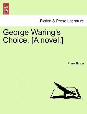 George Waring's Choice. [A novel.]