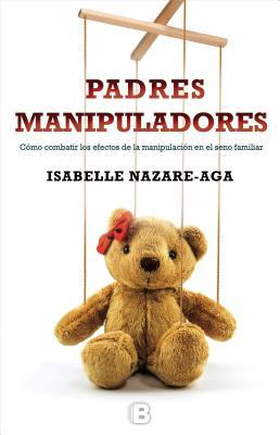 Padres manipuladores/ Manipulating Parents