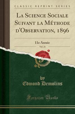 La Science Sociale Suivant la Méthode d'Observation, 1896, Vol. 21