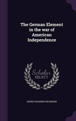 The German Element in the War of American Independence;