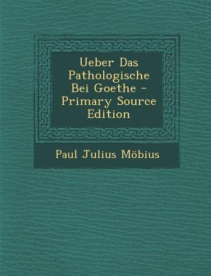 Ueber Das Pathologische Bei Goethe