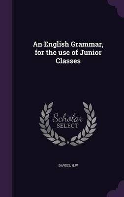 An English Grammar, for the Use of Junior Classes