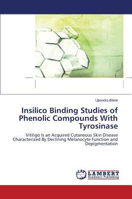 Insilico Binding Studies of Phenolic Compounds With Tyrosinase