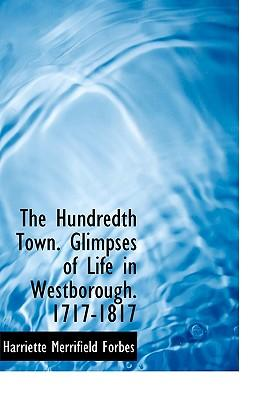The Hundredth Town. Glimpses of Life in Westborough. 1717-1817