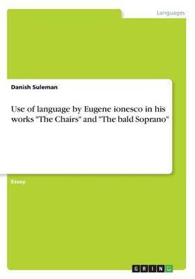 "Use of language by Eugene ionesco in his works ""The Chairs"" and ""The bald Soprano"""