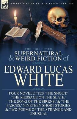 The Collected Supernatural and Weird Fiction of Edward Lucas White