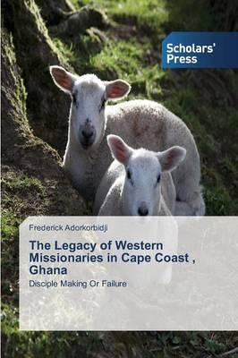The Legacy of Western Missionaries in Cape Coast , Ghana