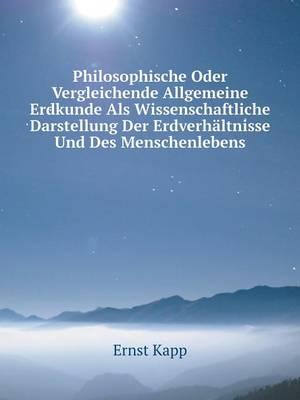 Philosophische Oder Vergleichende Allgemeine Erdkunde ALS Wissenschaftliche Darstellung Der Erdverhaltnisse Und Des Menschenlebens
