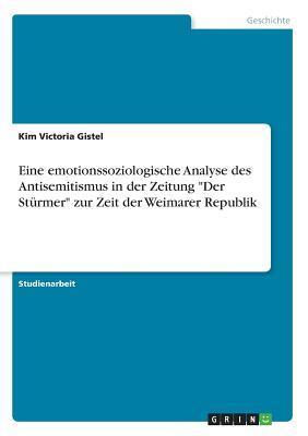 """Eine emotionssoziologische Analyse des Antisemitismus in der Zeitung """"Der Stürmer"""" zur Zeit der Weimarer Republik"""