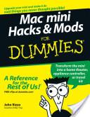 Mac mini Hacks and Mods For Dummies