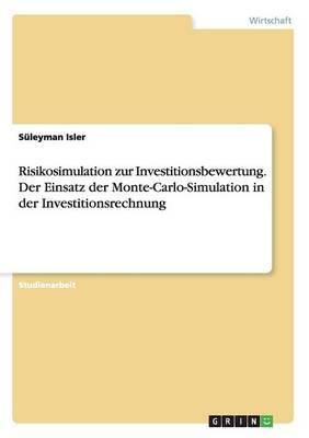 Risikosimulation zur Investitionsbewertung. Der Einsatz der Monte-Carlo-Simulation in der Investitionsrechnung